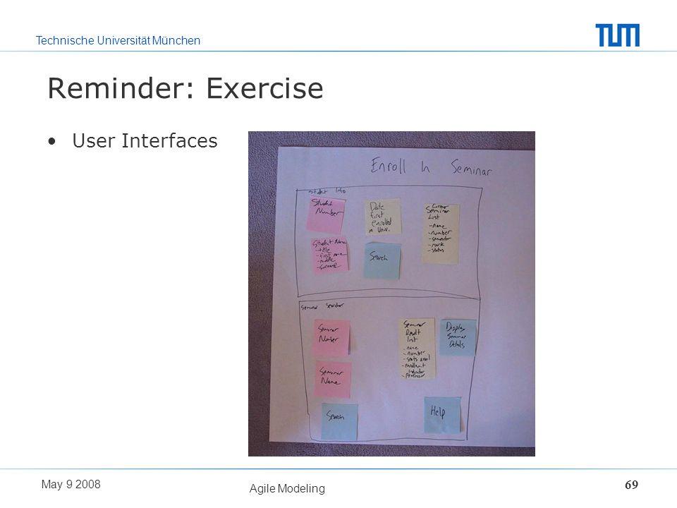 Technische Universität München May 9 2008 Agile Modeling 69 Reminder: Exercise User Interfaces