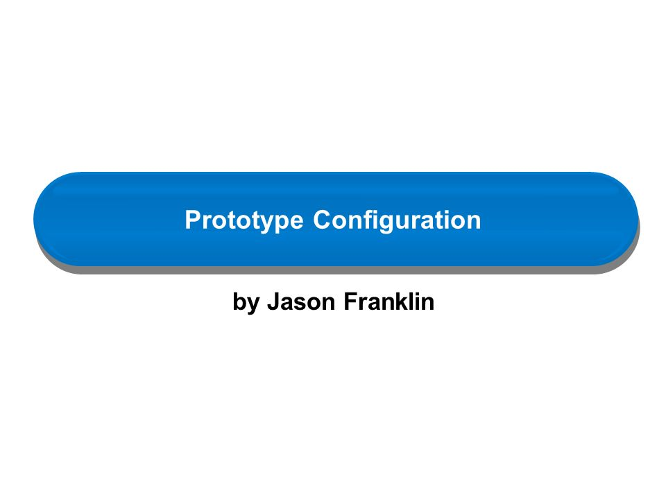 Prototype Configuration by Jason Franklin