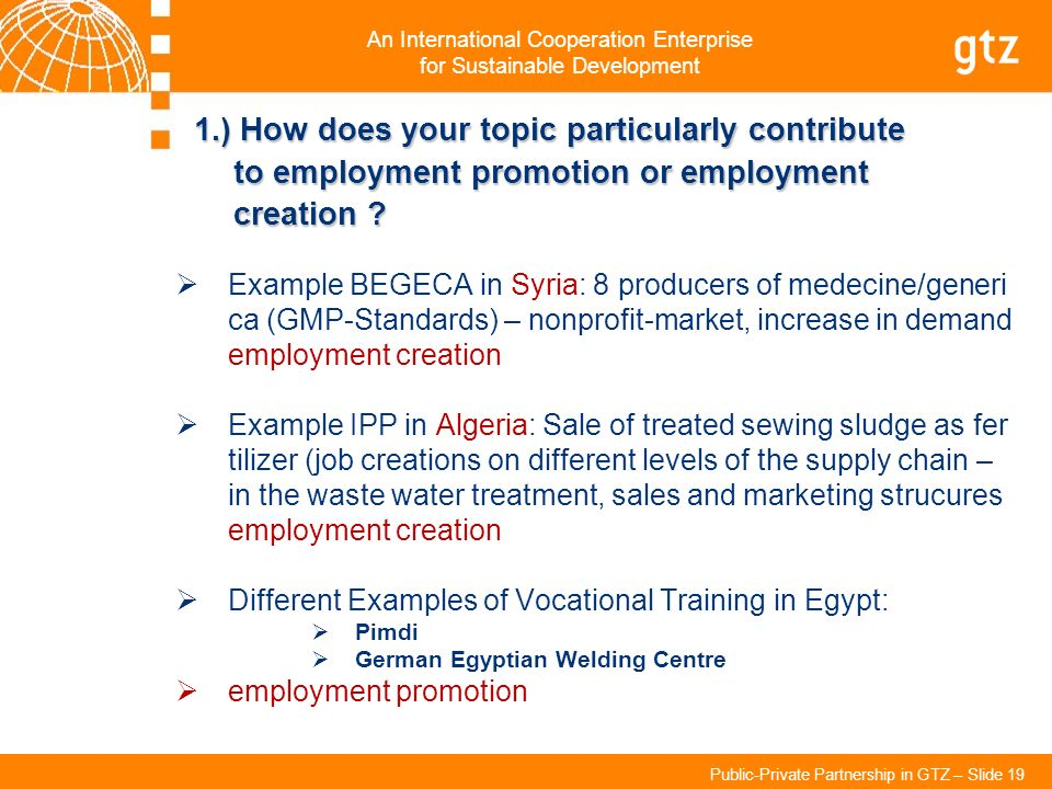 An International Cooperation Enterprise for Sustainable Development Public-Private Partnership in GTZ – Slide 19 1.) How does your topic particularly