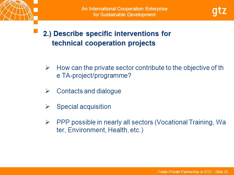 An International Cooperation Enterprise for Sustainable Development Public-Private Partnership in GTZ – Slide 20 2.) Describe specific interventions f