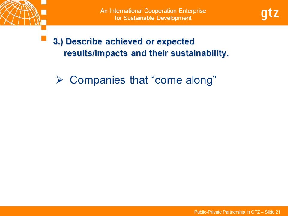 An International Cooperation Enterprise for Sustainable Development Public-Private Partnership in GTZ – Slide 21 3.) Describe achieved or expected res