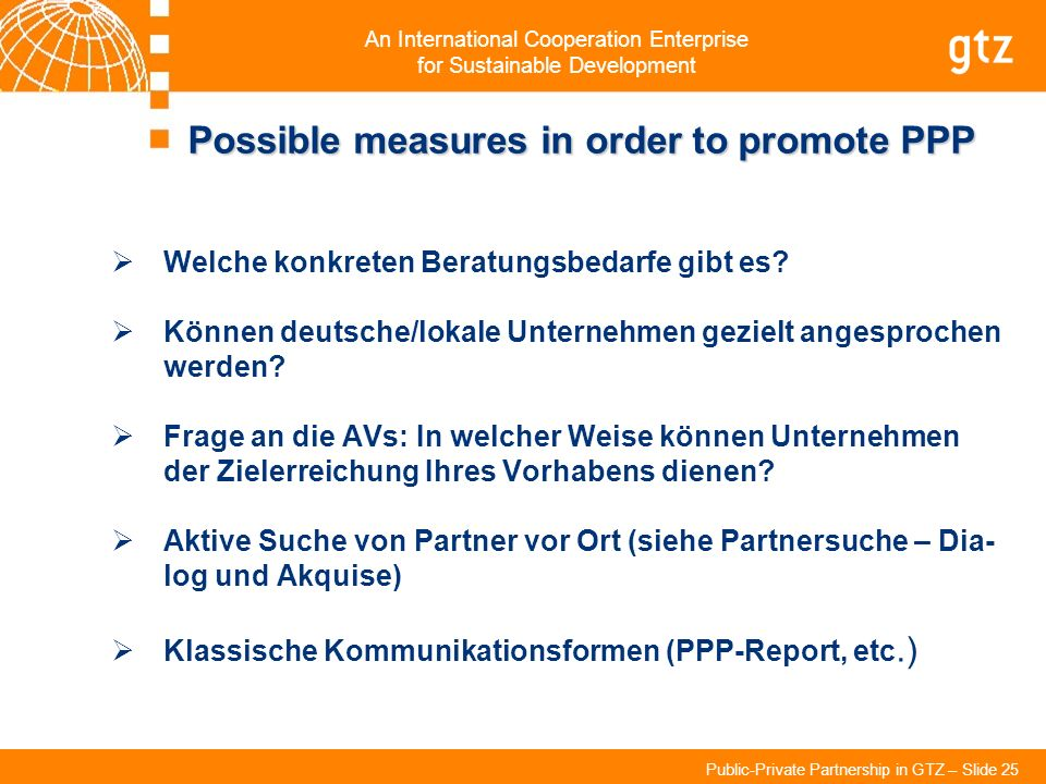 An International Cooperation Enterprise for Sustainable Development Public-Private Partnership in GTZ – Slide 25 Welche konkreten Beratungsbedarfe gib