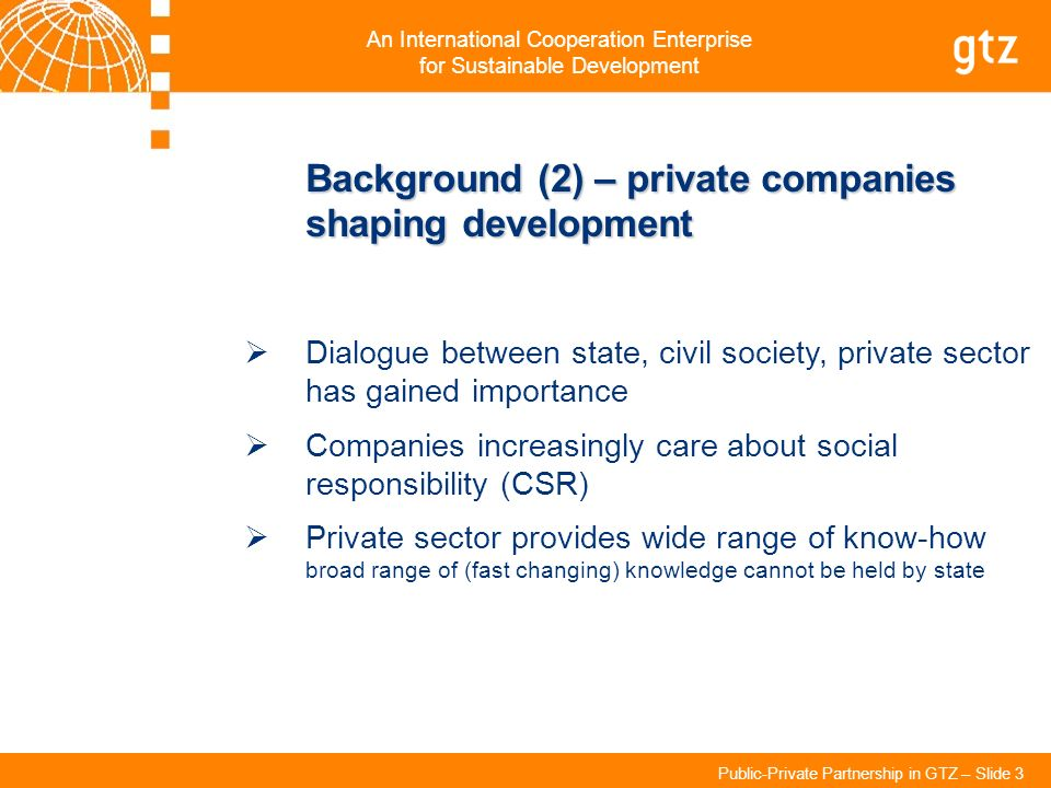 An International Cooperation Enterprise for Sustainable Development Public-Private Partnership in GTZ – Slide 3 Background (2) – private companies sha