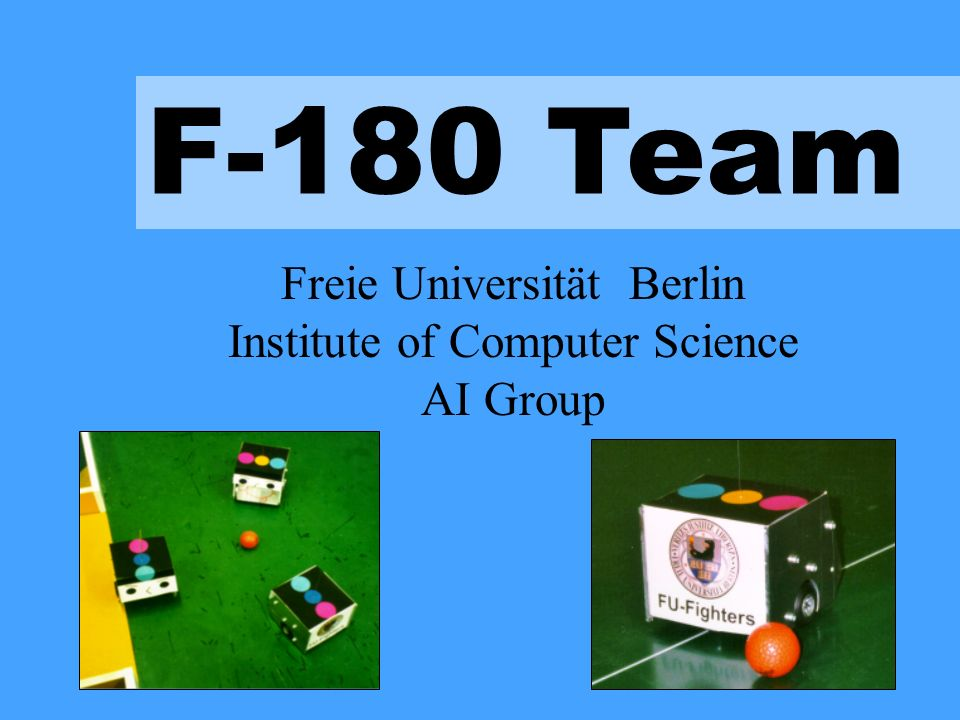 F-180 Team Freie Universität Berlin Institute of Computer Science AI Group