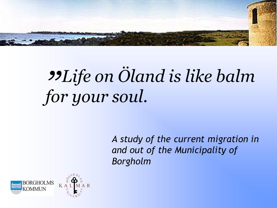 Life on Öland is like balm for your soul. A study of the current migration in and out of the Municipality of Borgholm