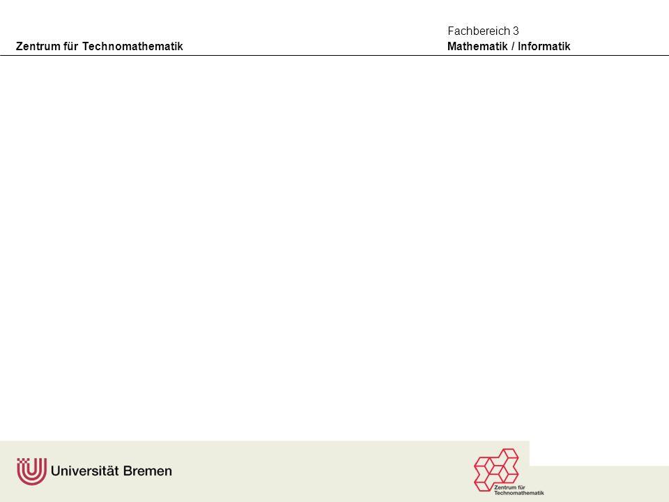 Zentrum für Technomathematik Mathematik / Informatik Fachbereich 3