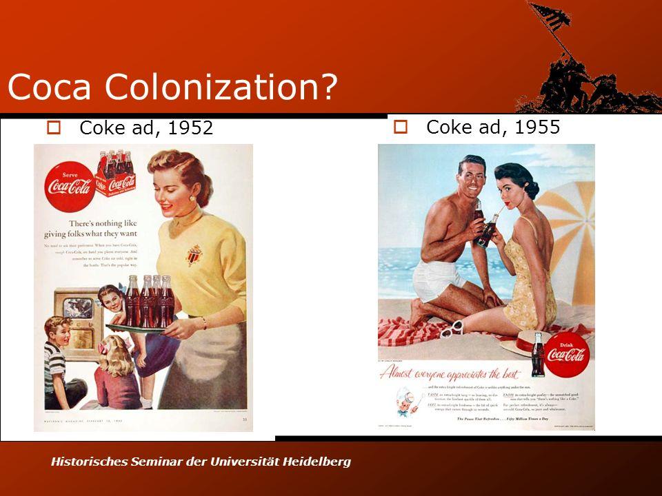 Historisches Seminar der Universität Heidelberg Coca Colonization? Coke ad, 1952 Coke ad, 1955