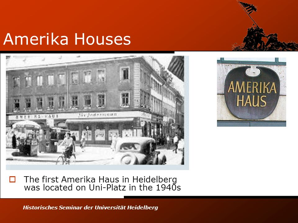 Historisches Seminar der Universität Heidelberg Amerika Houses The first Amerika Haus in Heidelberg was located on Uni-Platz in the 1940s