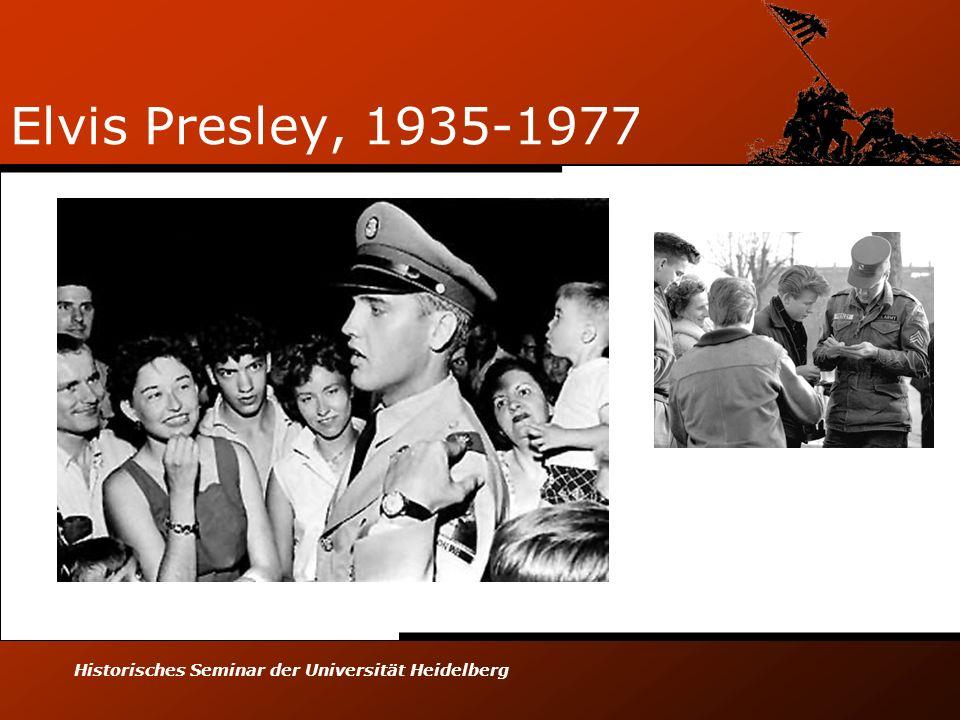 Historisches Seminar der Universität Heidelberg Elvis Presley, 1935-1977