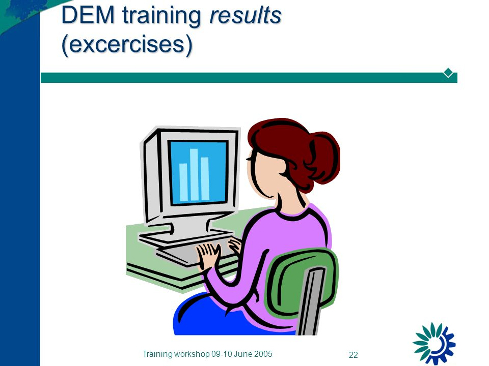 Training workshop 09-10 June 2005 22 DEM training results (excercises)