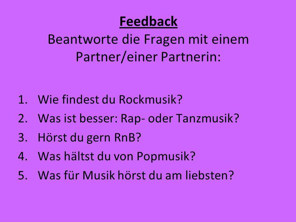 Feedback Beantworte die Fragen mit einem Partner/einer Partnerin: 1.Wie findest du Rockmusik.