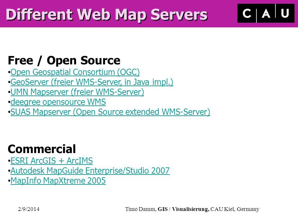 2/9/2014Timo Damm, GIS / Visualisierung, CAU Kiel, Germany Different Web Map Servers Free / Open Source Open Geospatial Consortium (OGC) GeoServer (fr