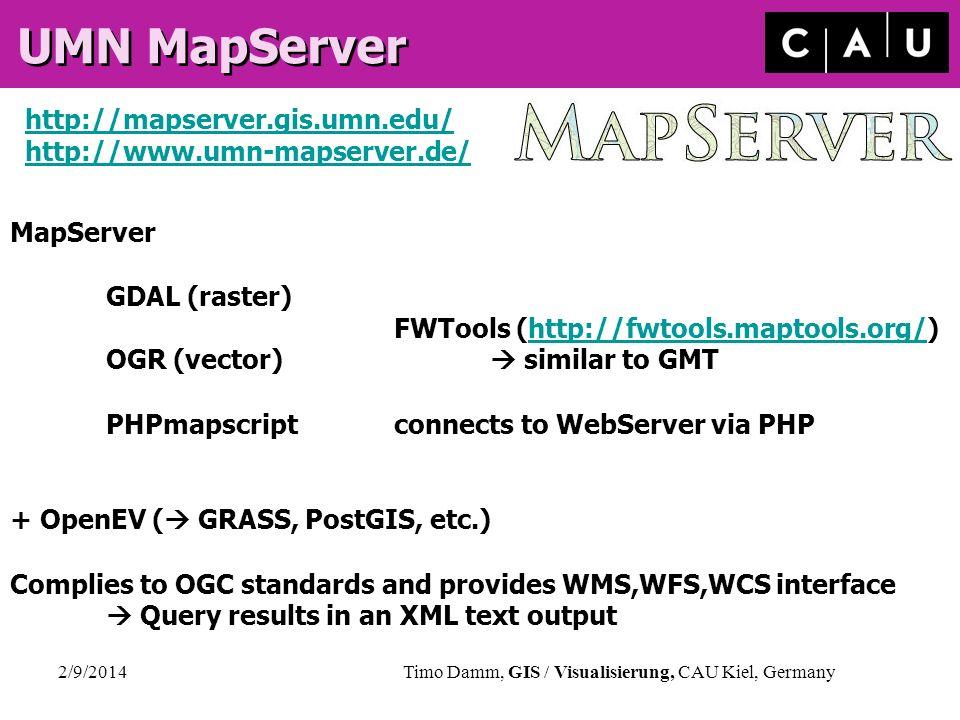 2/9/2014Timo Damm, GIS / Visualisierung, CAU Kiel, Germany UMN MapServer http://mapserver.gis.umn.edu/ http://www.umn-mapserver.de/ MapServer GDAL (ra