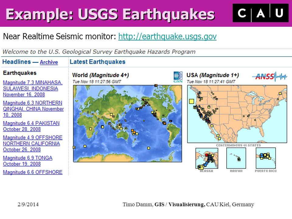 2/9/2014Timo Damm, GIS / Visualisierung, CAU Kiel, Germany Example: USGS Earthquakes Near Realtime Seismic monitor: http://earthquake.usgs.govhttp://e