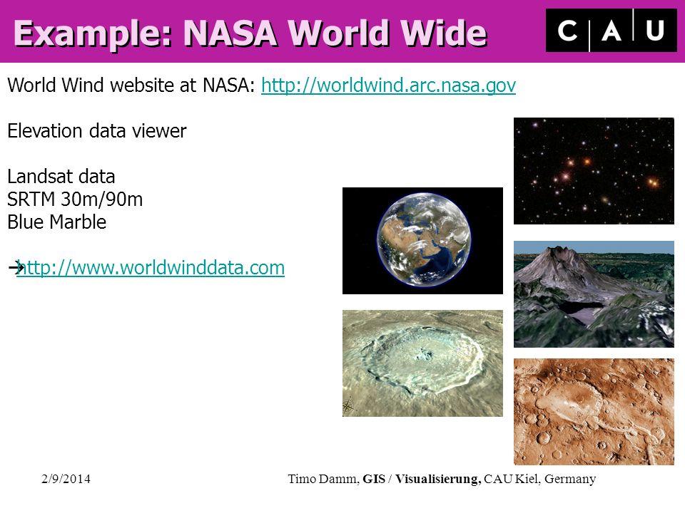 2/9/2014Timo Damm, GIS / Visualisierung, CAU Kiel, Germany Example: NASA World Wide World Wind website at NASA: http://worldwind.arc.nasa.govhttp://wo