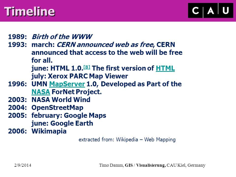 2/9/2014Timo Damm, GIS / Visualisierung, CAU Kiel, Germany Timeline 1989: Birth of the WWW 1993: march: CERN announced web as free, CERN announced tha