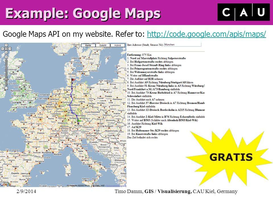 2/9/2014Timo Damm, GIS / Visualisierung, CAU Kiel, Germany Example: Google Maps Google Maps API on my website. Refer to: http://code.google.com/apis/m