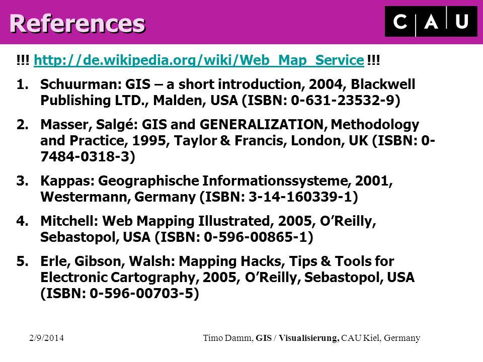 2/9/2014Timo Damm, GIS / Visualisierung, CAU Kiel, Germany References !!! http://de.wikipedia.org/wiki/Web_Map_Service !!!http://de.wikipedia.org/wiki