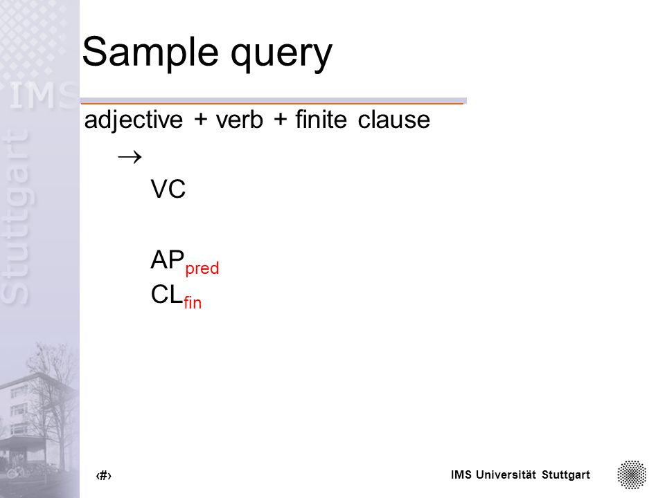 IMS Universität Stuttgart 87 Sample query adjective + verb + finite clause VC AP pred CL fin