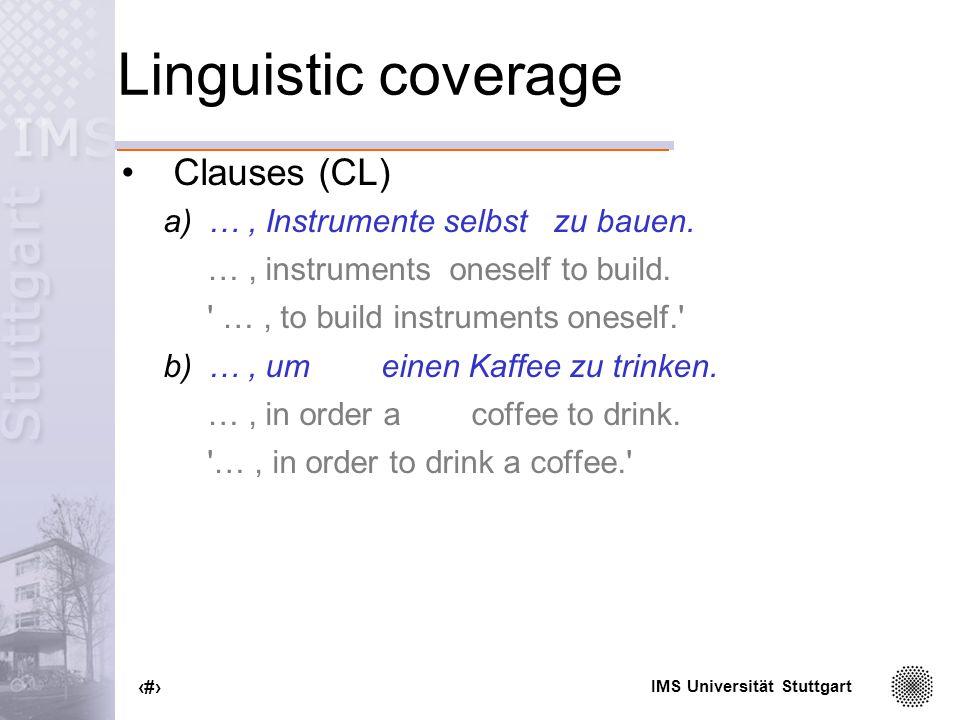IMS Universität Stuttgart 31 Linguistic coverage Clauses (CL) a)…, Instrumente selbst zu bauen.