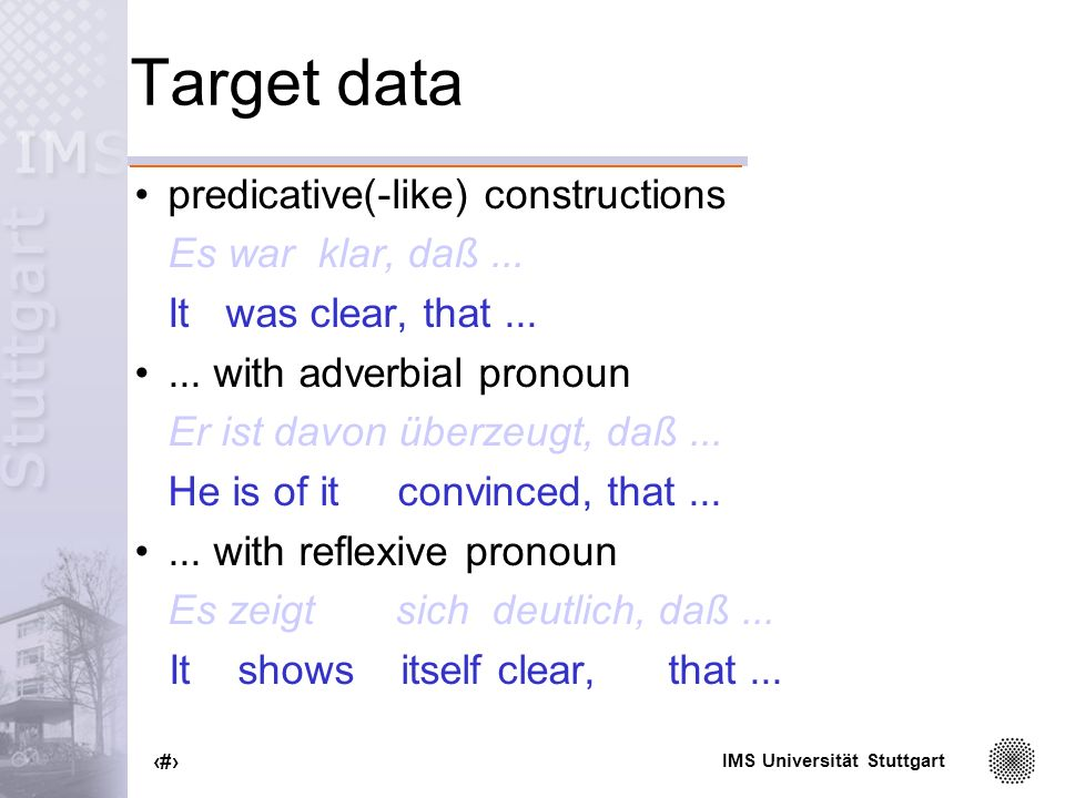 IMS Universität Stuttgart 60 Target data predicative(-like) constructions Es war klar, daß...