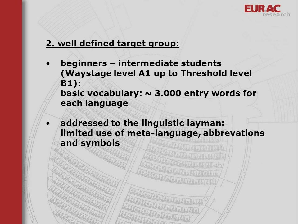 2. well defined target group: beginners – intermediate students (Waystage level A1 up to Threshold level B1): basic vocabulary: ~ 3.000 entry words fo