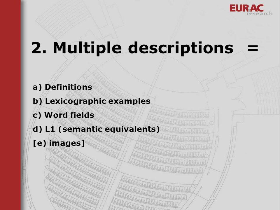 a) Definitions b) Lexicographic examples c) Word fields d) L1 (semantic equivalents) [e) images] 2. Multiple descriptions =