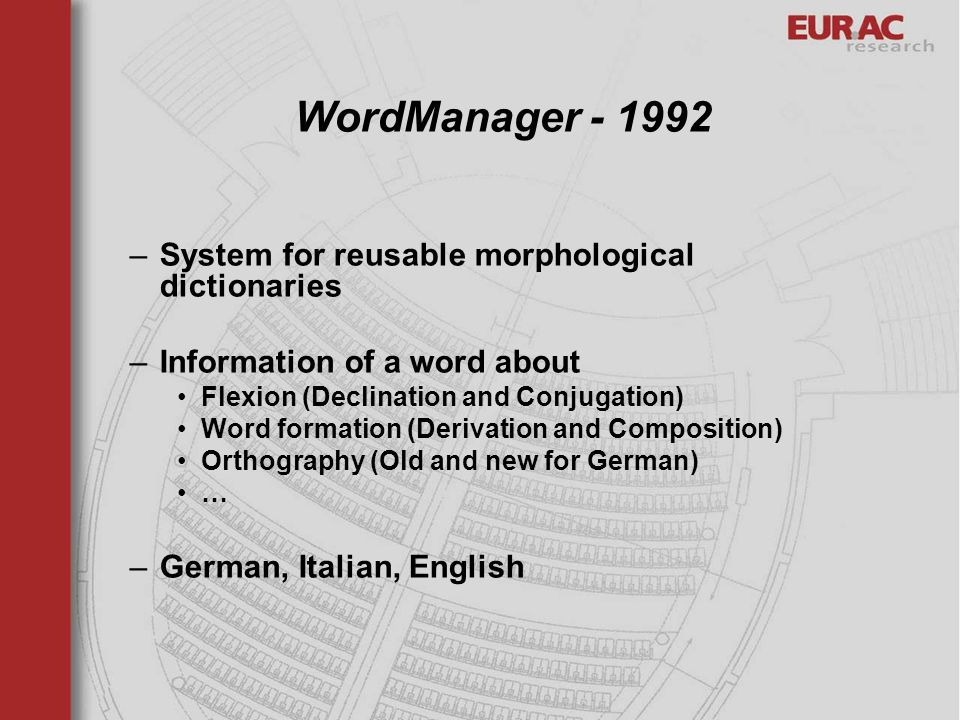 WordManager - 1992 –System for reusable morphological dictionaries –Information of a word about Flexion (Declination and Conjugation) Word formation (