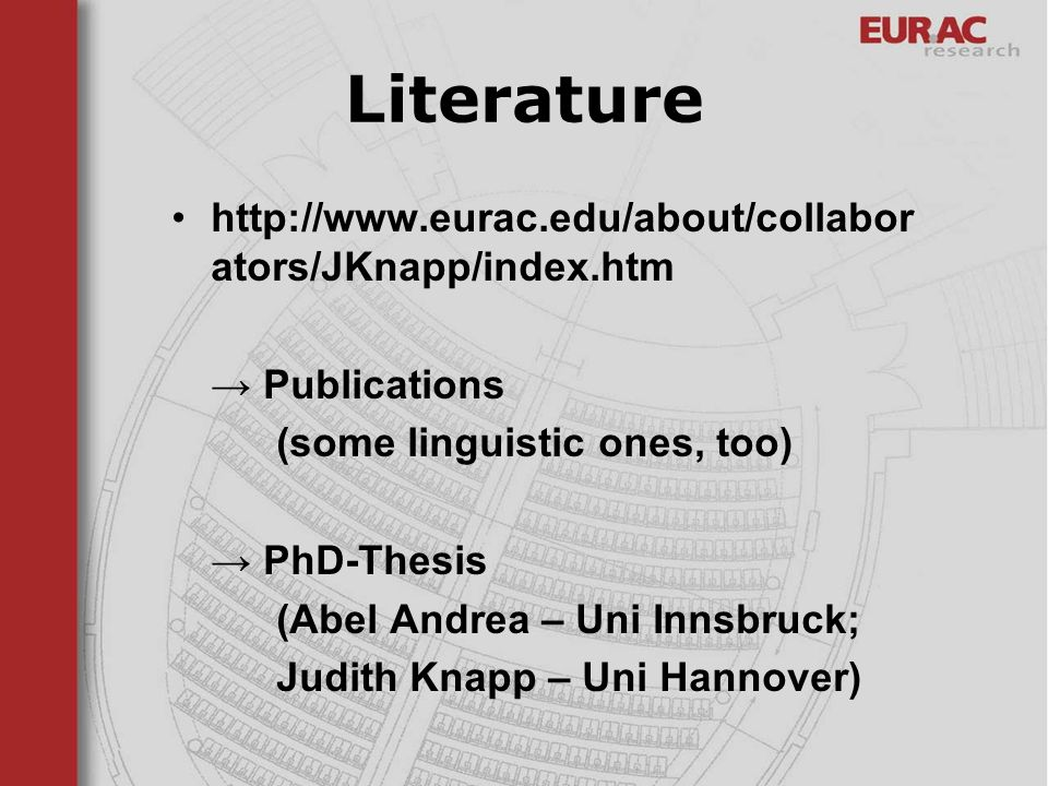 Literature http://www.eurac.edu/about/collabor ators/JKnapp/index.htm Publications (some linguistic ones, too) PhD-Thesis (Abel Andrea – Uni Innsbruck