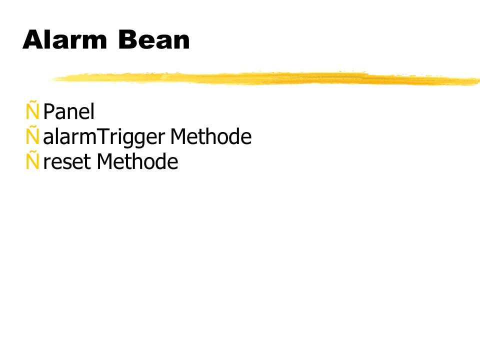 Alarm Bean ÑPanel ÑalarmTrigger Methode Ñreset Methode