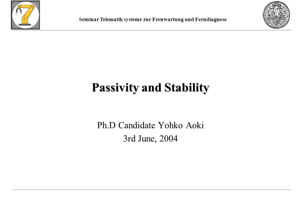 Seminar Telematik systeme zur Fernwartung und Ferndiagnose Ph.D Candidate Yohko AokiInformatik VII: Robotik und Telematik Next Step… Time Delay, Low Level of output, Aging… 1.The system is really Stable.