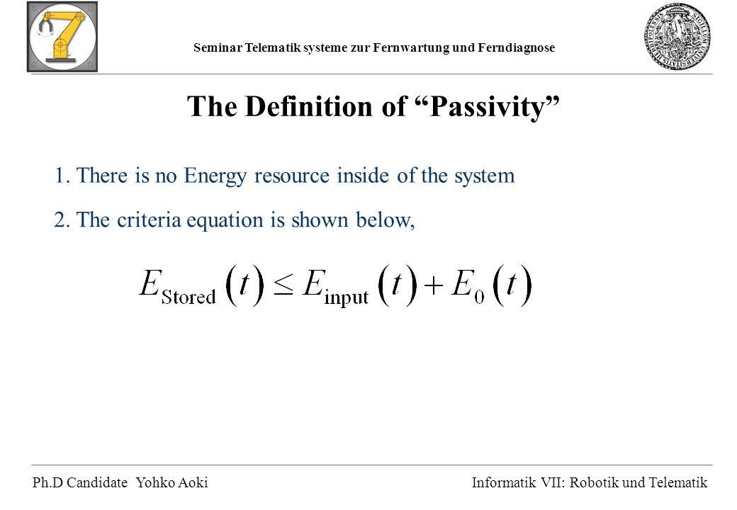 Seminar Telematik systeme zur Fernwartung und Ferndiagnose Ph.D Candidate Yohko AokiInformatik VII: Robotik und Telematik The Definition of Passivity 1.