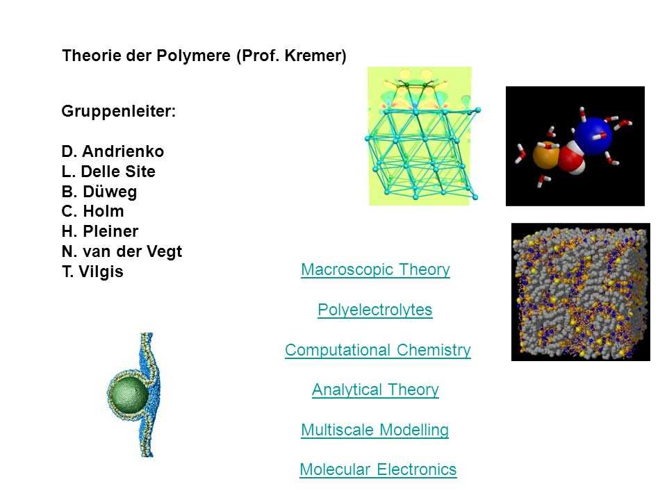 Theorie der Polymere (Prof. Kremer) Macroscopic Theory Polyelectrolytes Computational Chemistry Analytical Theory Multiscale Modelling Molecular Elect