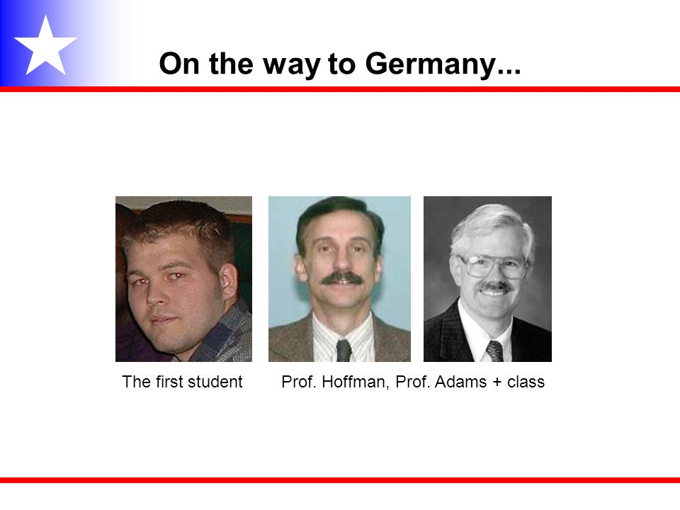 On the way to Germany... The first studentProf. Hoffman, Prof. Adams + class