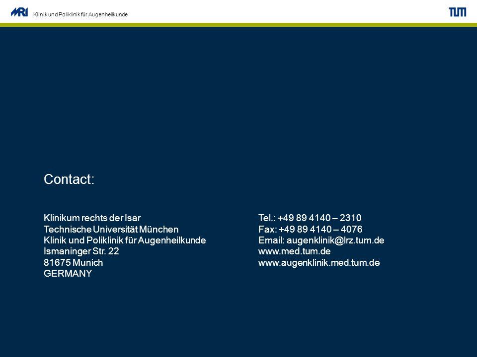 Name der Klinik Klinik und Poliklinik für Augenheilkunde Contact: Klinikum rechts der IsarTel.: +49 89 4140 – 2310 Technische Universität MünchenFax: +49 89 4140 – 4076 Klinik und Poliklinik für AugenheilkundeEmail: augenklinik@lrz.tum.de Ismaninger Str.