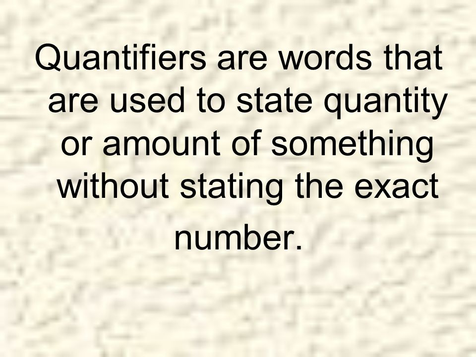 Quantifiers answer the questions How many? and How much? We use quantifiers with plural countable nouns and uncountable nouns.