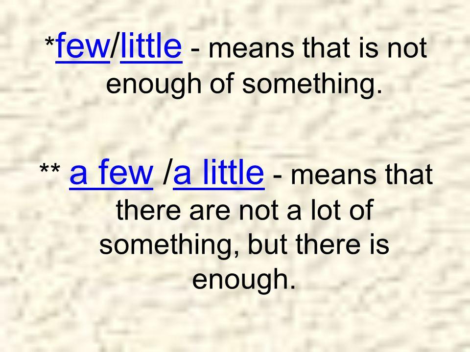 much, many, lots of, a lot of, little, most, a little, little, a few, few 1.