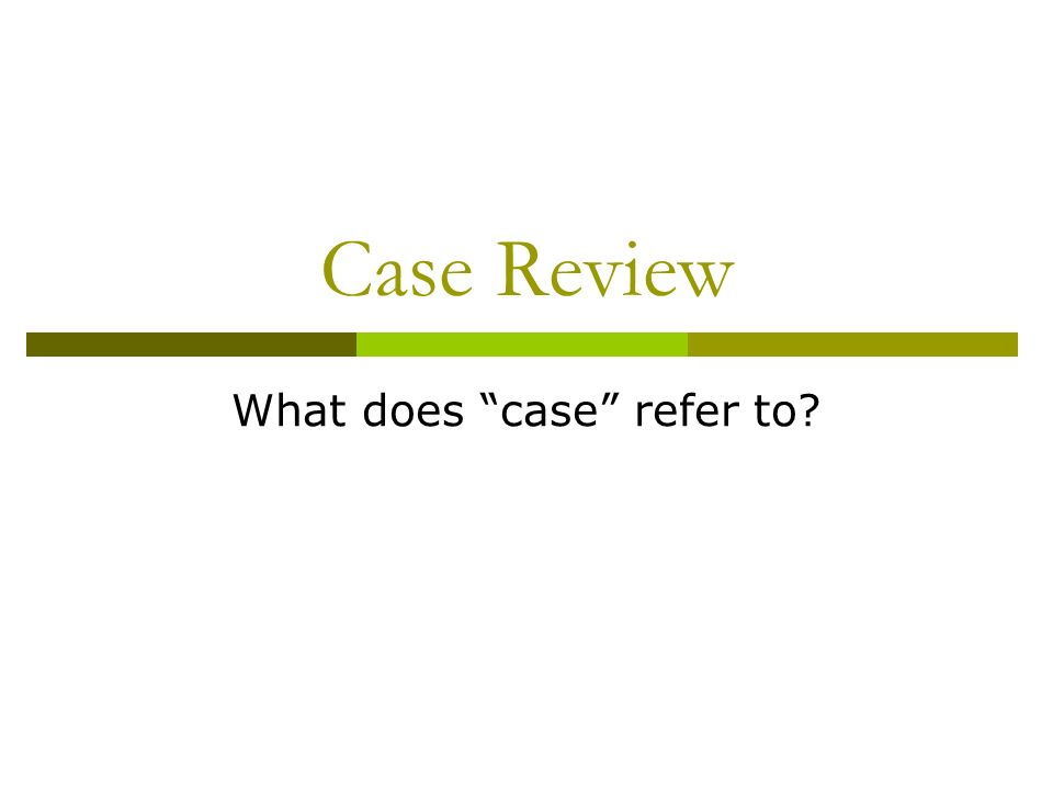 Case Review What does case refer to