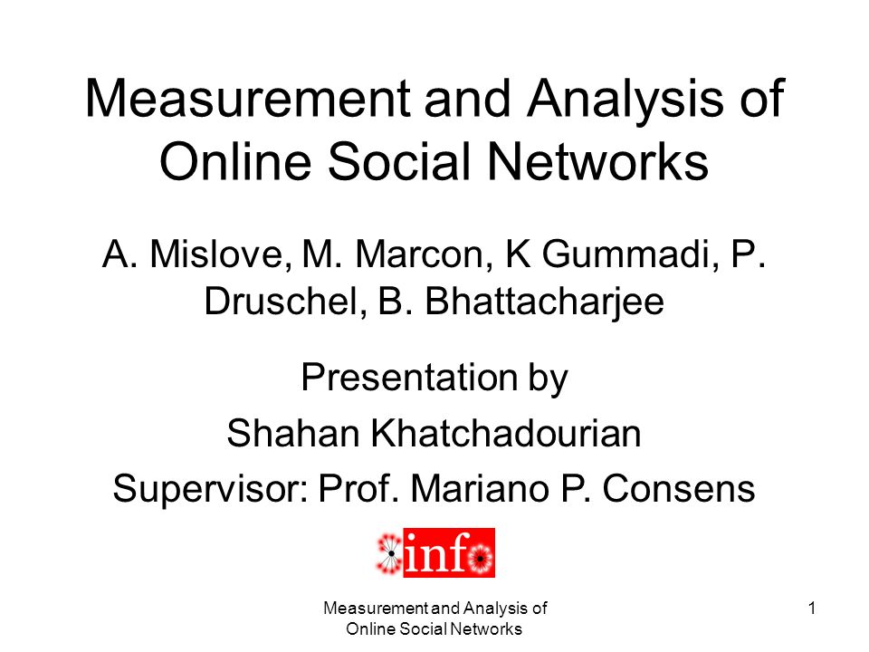 Measurement and Analysis of Online Social Networks 1 A.