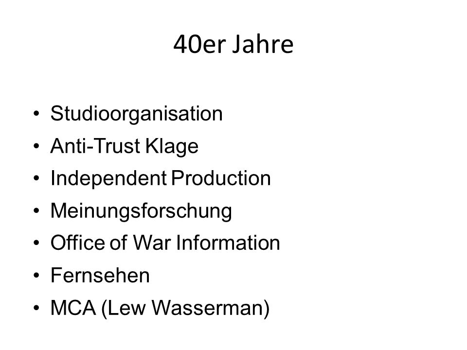 40er Jahre Studioorganisation Anti-Trust Klage Independent Production Meinungsforschung Office of War Information Fernsehen MCA (Lew Wasserman)