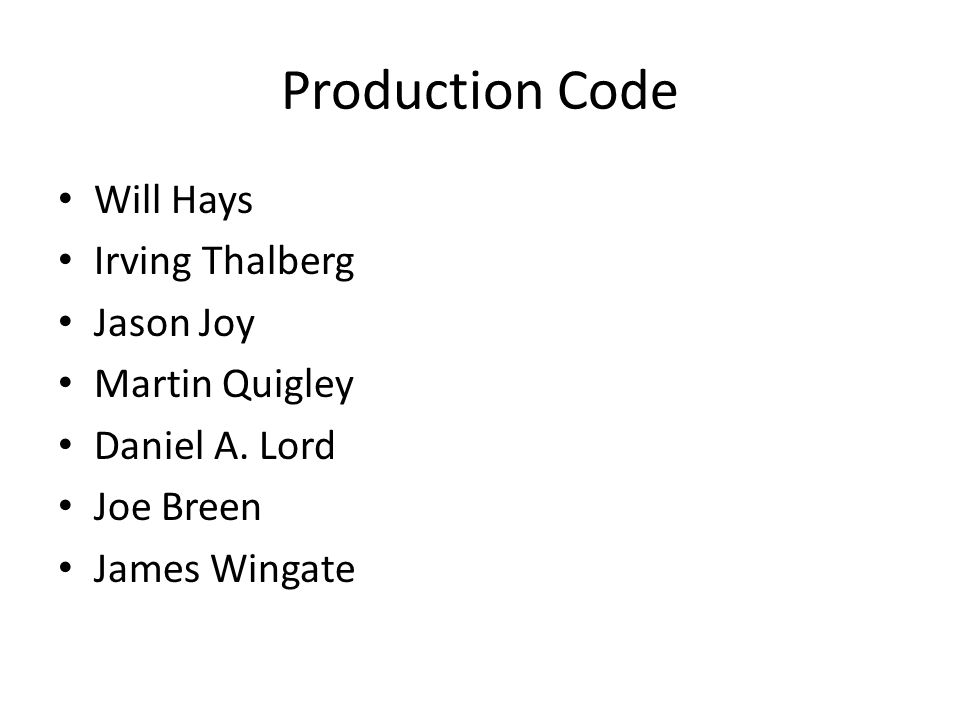Production Code Will Hays Irving Thalberg Jason Joy Martin Quigley Daniel A. Lord Joe Breen James Wingate