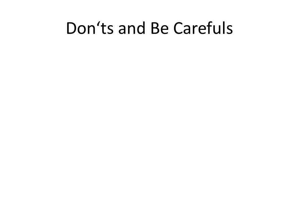 Donts and Be Carefuls