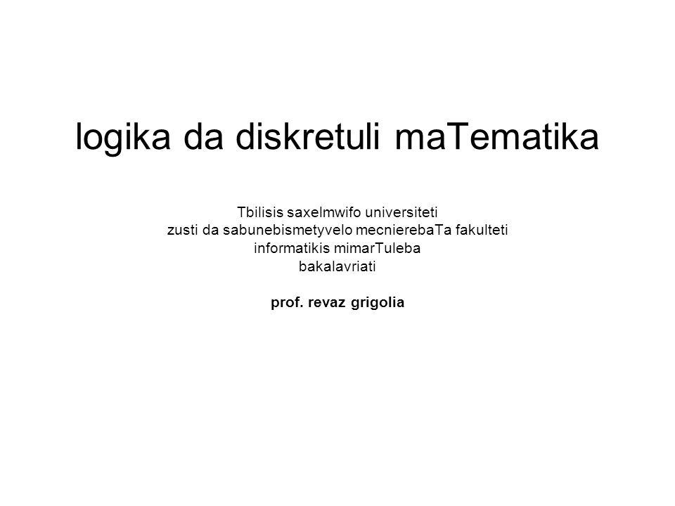 logika da diskretuli maTematika Tbilisis saxelmwifo universiteti zusti da sabunebismetyvelo mecnierebaTa fakulteti informatikis mimarTuleba bakalavria