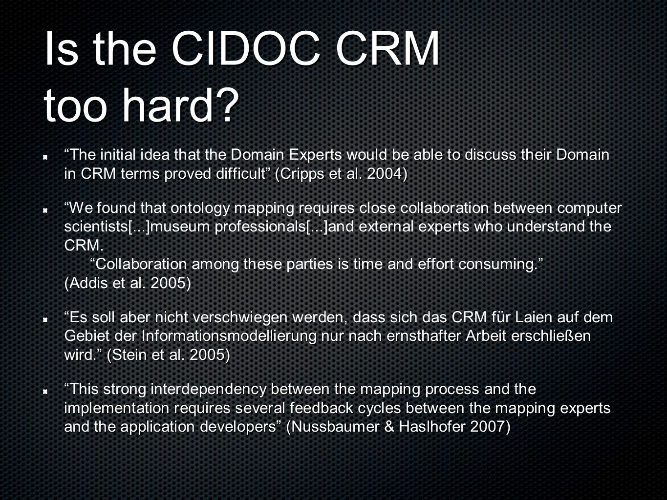 Is the CIDOC CRM too hard? able to discuss their Domain in CRM terms proved difficult (Cripps et al. 2004)The initial idea that the Domain Experts wou