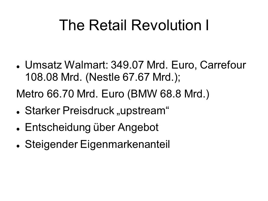 The Retail Revolution I Umsatz Walmart: 349.07 Mrd. Euro, Carrefour 108.08 Mrd. (Nestle 67.67 Mrd.); Metro 66.70 Mrd. Euro (BMW 68.8 Mrd.) Starker Pre