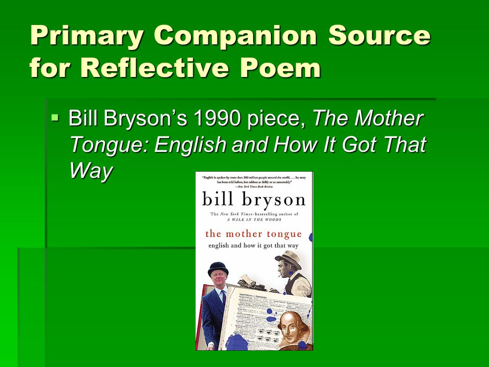 Primary Companion Source for Reflective Poem Bill Brysons 1990 piece, The Mother Tongue: English and How It Got That Way Bill Brysons 1990 piece, The Mother Tongue: English and How It Got That Way