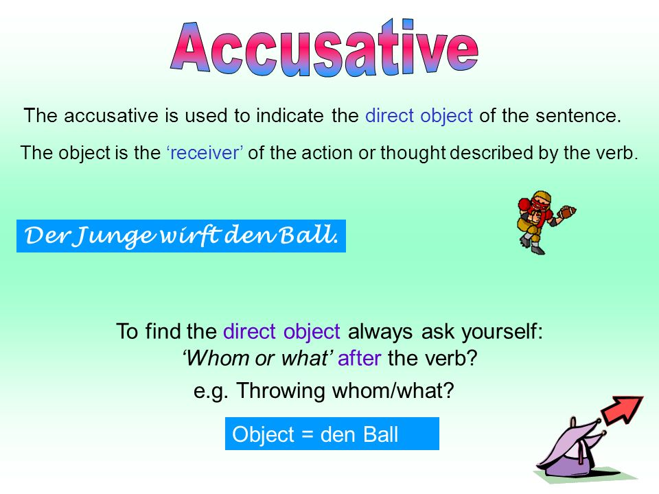 The accusative is used to indicate the direct object of the sentence.