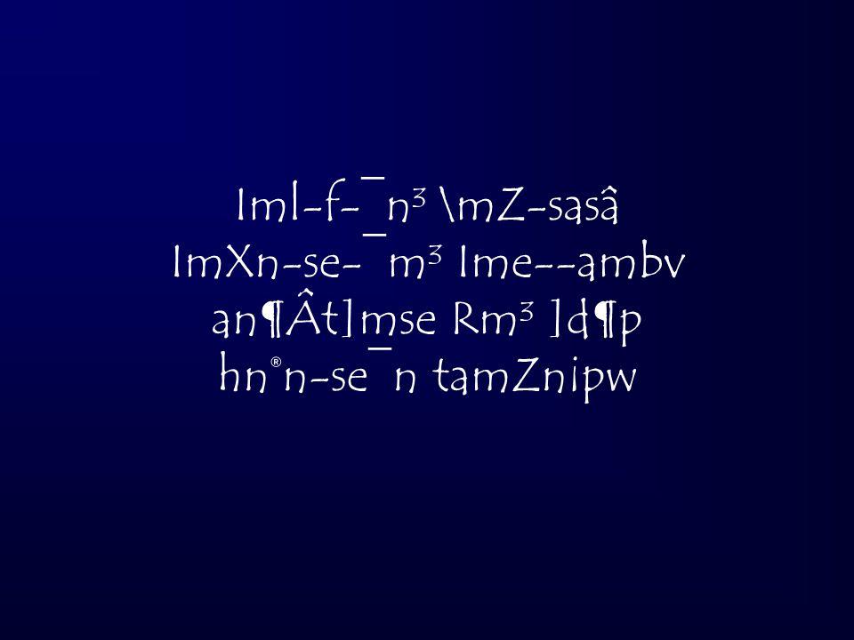 Iml-f-¯n³ \mZ-sasâ ImXn-se-¯m³ Ime--ambv an¶Ât]mse Rm³ ]d¶p hn®n-se¯n tamZn¡pw