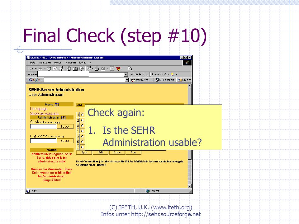 (C) IFETH, U.K. (www.ifeth.org) Infos unter http://sehr.sourceforge.net Final Check (step #10) Check again: 1.Is the SEHR Administration usable?