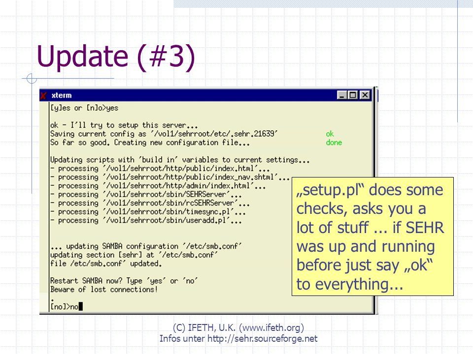 (C) IFETH, U.K. (www.ifeth.org) Infos unter http://sehr.sourceforge.net Update (#3) setup.pl does some checks, asks you a lot of stuff... if SEHR was